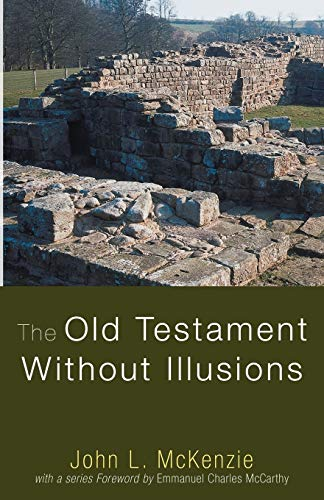 9781606080443: The Old Testament Without Illusions: (John L. McKenzie Reprints)