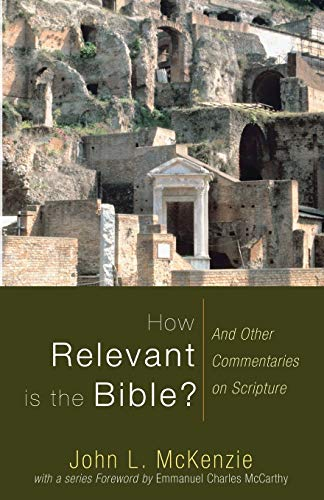 9781606080474: How Relevant is the Bible?: And Other Commentaries on Scripture (John L. McKenzie Reprints)