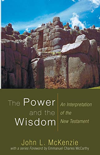 9781606080481: The Power and the Wisdom: An Interpretation of the New Testament (John L. McKenzie Reprints)