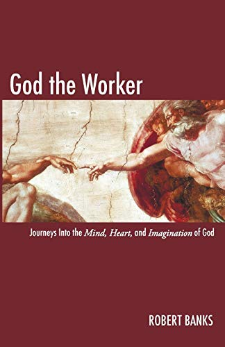 9781606080528: God the Worker: Journeys into the Mind, Heart and Imagination of God