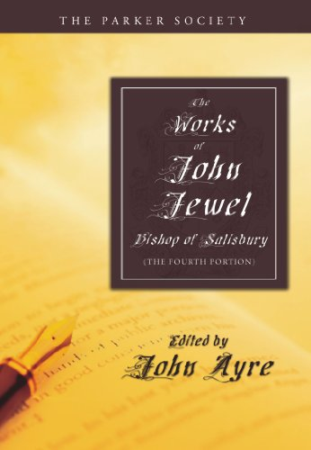 The Works of John Jewel, Bishop of Salisbury: The Fourth Portion (Parker Society): John Jewel