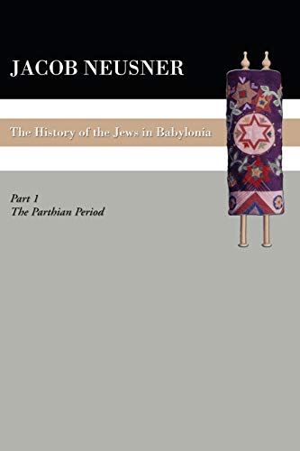 9781606080740: A History of the Jews in Babylonia, Part 1: The Parthian Period
