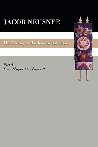 9781606080764: A History of the Jews in Babylonia, Part III: From Shapur I to Shapur II