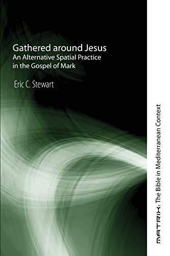 9781606080849: Gathered around Jesus: An Alternative Spatial Practice in the Gospel of Mark (Matrix: the Bible in Mediterranean Context)