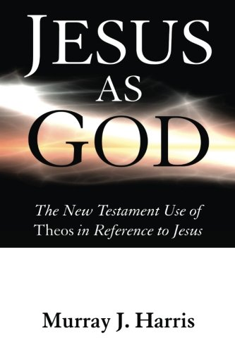 9781606081082: Jesus As God: The New Testament Use of Theos in Reference to Jesus
