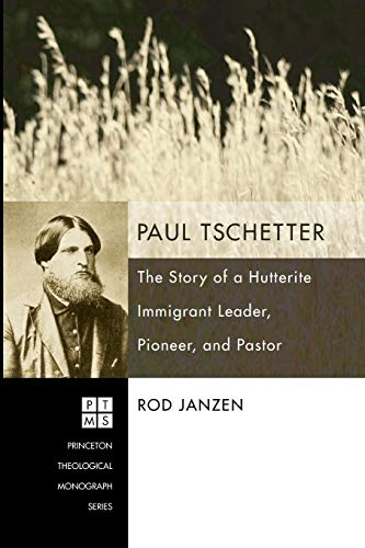 9781606081341: Paul Tschetter: The Story of a Hutterite Immigrant Leader, Pioneer, and Pastor (Princeton Theological Mongraph)