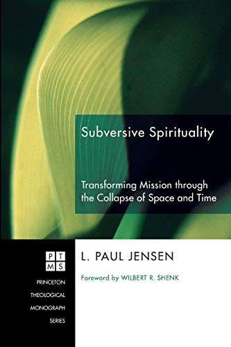 9781606081549: Subversive Spirituality: Transforming Mission Through the Collapse of Space and Time (Princeton Theological Monograph Series)