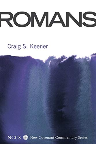 Romans: A New Covenant Commentary (New Covenant Commentary Series, No. 6): Keener, Craig S.