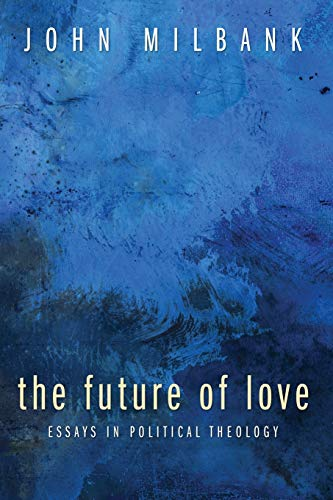 9781606081624: The Future of Love: Essays in Political Theology
