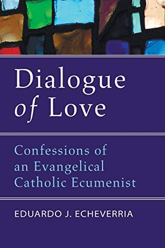 9781606081761: Dialogue of Love: Confessions of an Evangelical Catholic Ecumenist