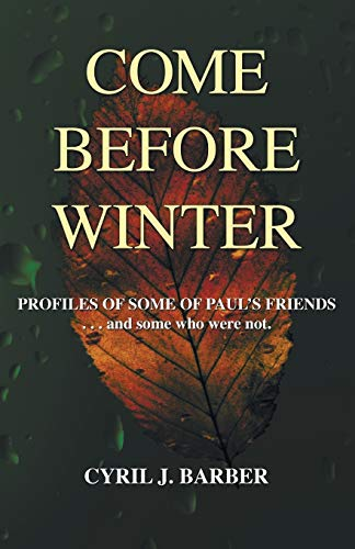COME BEFORE WINTER. Profiles of Some of Paul's Friends.and Some Who Were Not: Barber, Cyril J.
