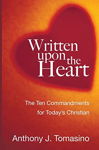 Written upon the Heart : The Ten Commandments for Todays Christian: Tomasino, Anthony J.