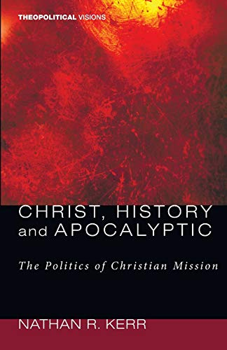 9781606081990: Christ, History and Apocalyptic: The Politics of Christian Mission (Theopolitical Visions)