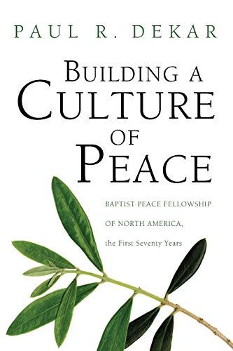9781606082287: Building a Culture of Peace: Baptist Peace Fellowship of North America, the First Seventy Years