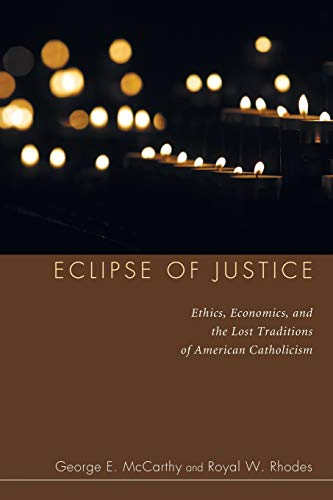 9781606082485: Eclipse of Justice: Ethics, Economics, and the Lost Traditions of American Catholicism