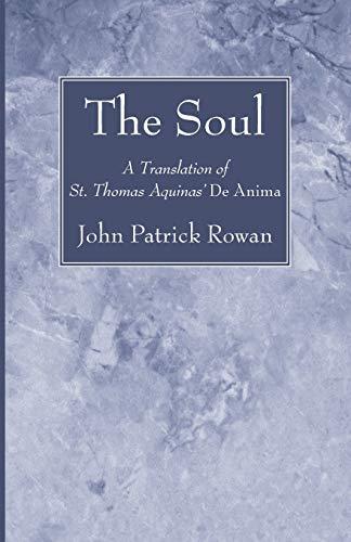 The Soul: A Translation of St. Thomas Aquinas' De Anima: Rowan, John Patrick