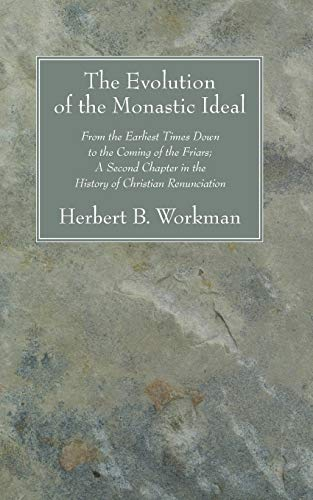 The Evolution of the Monastic Ideal: From the Earliest Times Down to the Coming of the Friars; A ...
