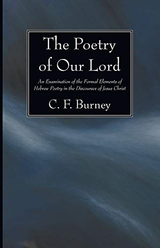 9781606082959: The Poetry of Our Lord: An Examination of the Formal Elements of Hebrew Poetry in the Discourses of Jesus Christ