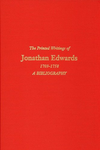 The Printed Writings of Jonathan Edwards, 17031758: A Bibliography (Princeton Theological Seminary Studies in Reformed Theology & History (Hardcover)) (160608318X) by Thomas H. Johnson