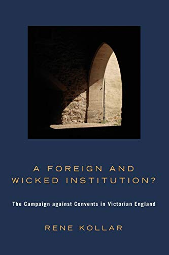 9781606083369: A Foreign and Wicked Institution?: The Campaign Against Convents in Victorian England