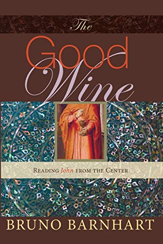 9781606083406: The Good Wine: Reading John from the Center