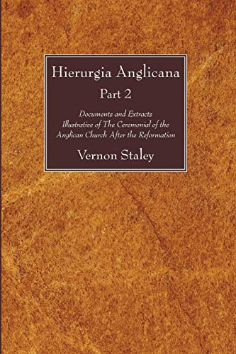 Hierurgia Anglicana, Part 2: Documents and Extracts Illustrative of The Ceremonial of the Anglican ...