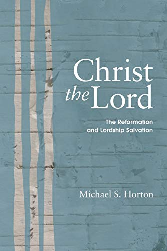 9781606083680: Christ the Lord: The Reformation and Lordship Salvation