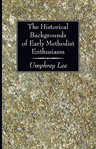 9781606083727: The Historical Backgrounds of Early Methodist Enthusiasm: