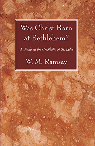 Was Christ Born at Bethlehem?: A Study on the Credibility of St. Luke: Ramsay, W. M.