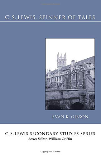 C.S. Lewis, Spinner of Tales: A Guide to His Fiction (C. S. Lewis Secondary Studies): Gibson, Evan ...