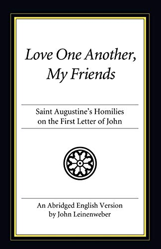 9781606083864: Love One Another, My Friends: St. Augustine's Homilies on the First Letter of John