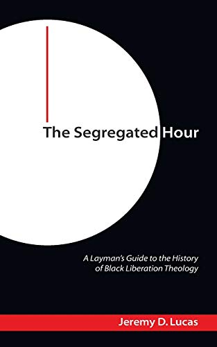 9781606083963: The Segregated Hour: A Layman's Guide to the History of Black Liberation Theology