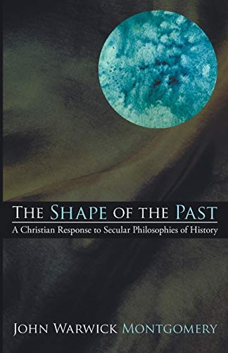 9781606084496: The Shape of the Past: A Christian Response to Secular Philosophies of History