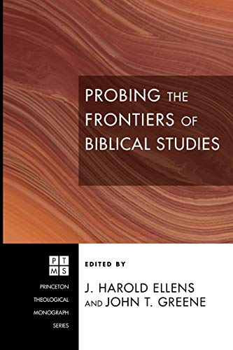 Probing the Frontiers of Biblical Studies: (Princeton Theological Monograph) (1606084607) by J. Harold Ellens