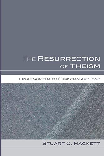 The Resurrection of Theism: Prolegomena to Christian Apology: Hackett, Stuart C.