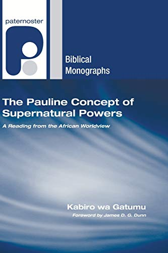 9781606084724: The Pauline Concept of Supernatural Powers: A Reading from the African Worldview (Paternoster Biblical Monographs)