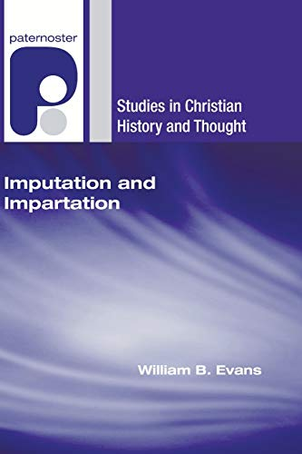 Imputation and Impartation: Union with Christ in American Reformed Theology (Studies in Christian ...