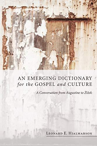 9781606085073: An Emerging Dictionary for the Gospel and Culture: A Conversation from Augustine to Zizek