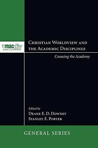 9781606085295: Christian Worldview and the Academic Disciplines: Crossing the Academy (McMaster Divinity College Press General)