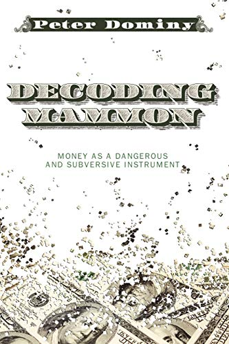 9781606085356: Decoding Mammon: Money as a Dangerous and Subversive Instrument