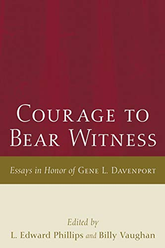 Courage to Bear Witness: Essays in Honor of Gene L. Davenport: Wipf & Stock Pub
