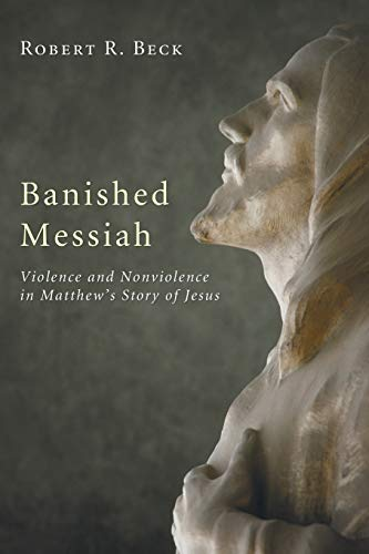 9781606085561: Banished Messiah: Violence and Nonviolence in Matthew's Story of Jesus