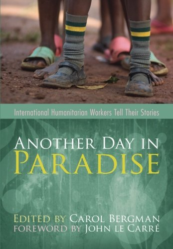9781606085585: Another Day in Paradise: International Humanitarian Workers Tell Their Stories