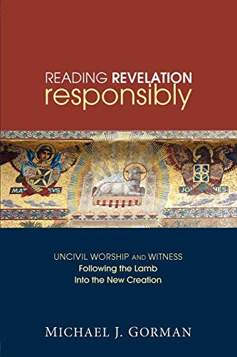 9781606085608: Reading Revelation Responsibly: Uncivil Worship and Witness: Following the Lamb into the New Creation