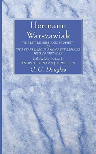"Hermann Warszawiak: ""The Little Messianic Prophet"" or Two Years Labour Among the Refugee ..."