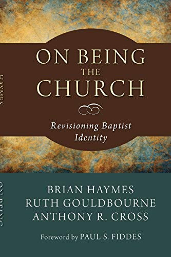 On Being the Church: Revisioning Baptist Identity (Studies in Baptist History and Thought): Brian ...