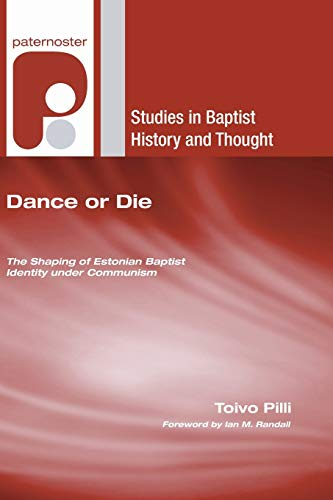 9781606085998: Dance or Die: The Shaping of Estonian Baptist Identity Under Communism (Studies in Baptist History and Thought)