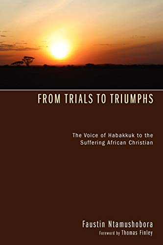 9781606086315: From Trials to Triumphs: The Voice of Habakkuk to the Suffering African Christian