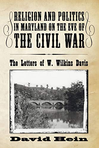 Religion and Politics in Maryland on the Eve of the Civil War: The Letters of W. Wilkins Davis (9781606086339) by David Hein