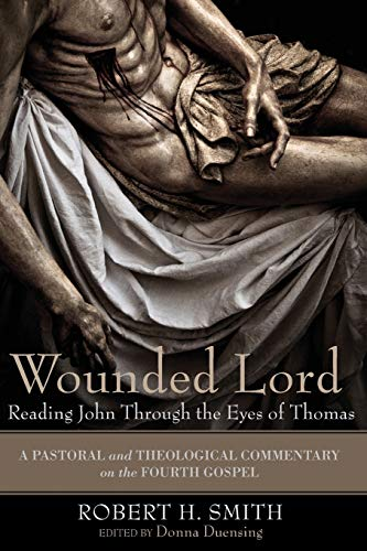 9781606086605: Wounded Lord: Reading John Through the Eyes of Thomas: A Pastoral and Theological Commentary on the Fourth Gospel